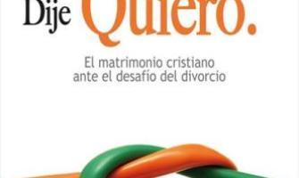 Dije sí. Dije quiero. El matrimonio cristiano ante el desafío del divorcio